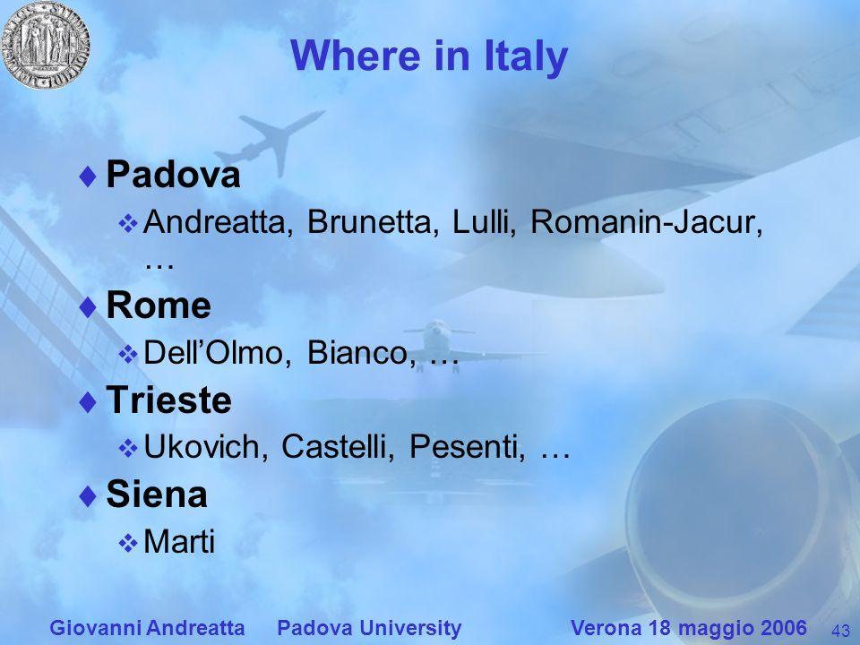 43 Giovanni Andreatta Padova University Verona 18 maggio 2006 Where in Italy Padova Andreatta, Brunetta, Lulli, Romanin-Jacur, … Rome DellOlmo, Bianco