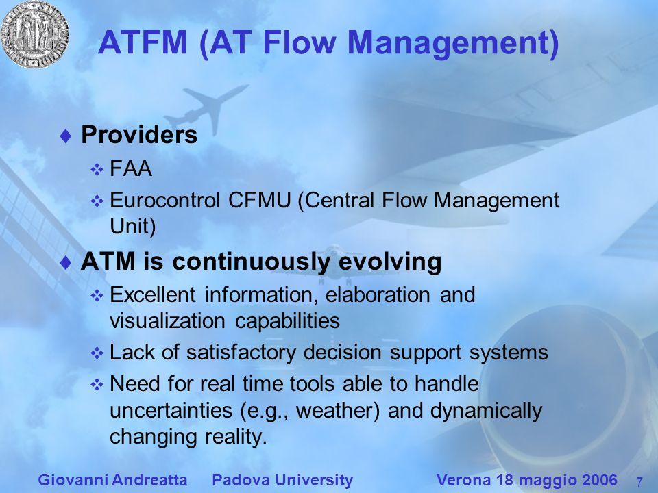 28 Giovanni Andreatta Padova University Verona 18 maggio 2006 Market based Flow Demand Management and Rerouting Odoni, Fan, … (MIT) Andreatta, Lulli (Padova)