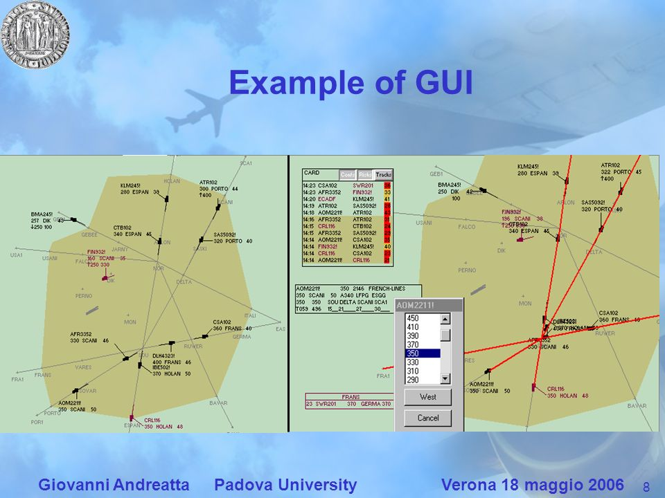 8 Giovanni Andreatta Padova University Verona 18 maggio 2006 Example of GUI
