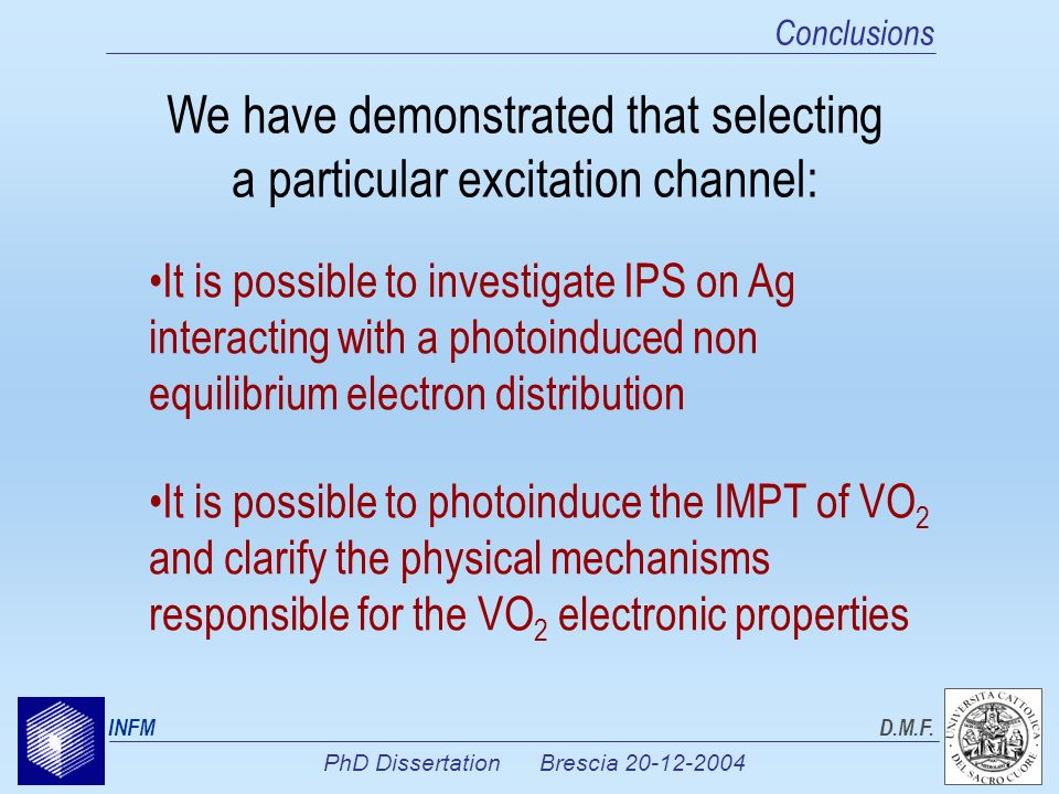 PhD Dissertation Brescia 20-12-2004 INFMD.M.F. Conclusions We have demonstrated that selecting a particular excitation channel: It is possible to phot