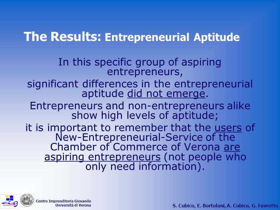 S. Cubico, E. Bortolani, A. Cubico, G. Favretto Centro Imprenditoria Giovanile Università di Verona The Results: Entrepreneurial Aptitude In this spec
