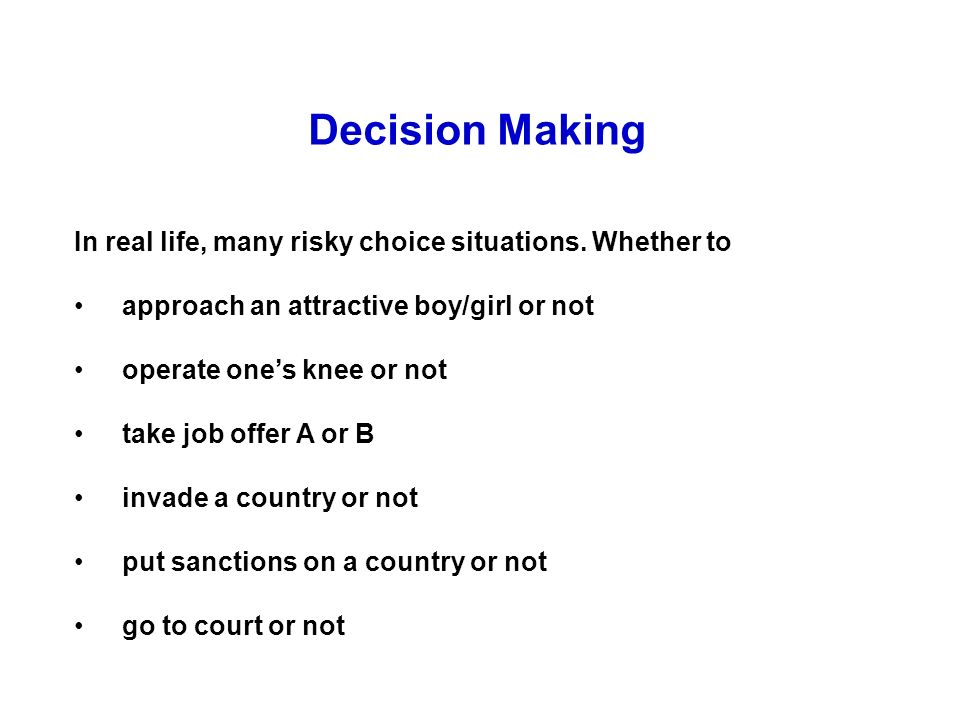 Decision Making In real life, many risky choice situations.