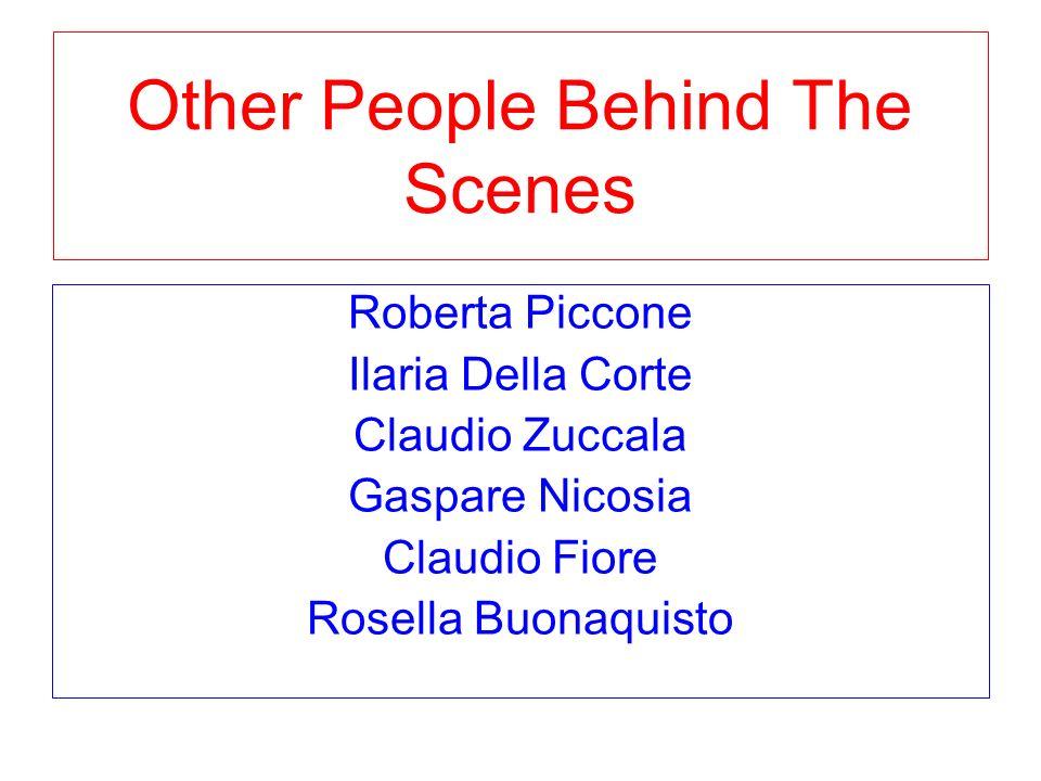 Other People Behind The Scenes Roberta Piccone Ilaria Della Corte Claudio Zuccala Gaspare Nicosia Claudio Fiore Rosella Buonaquisto