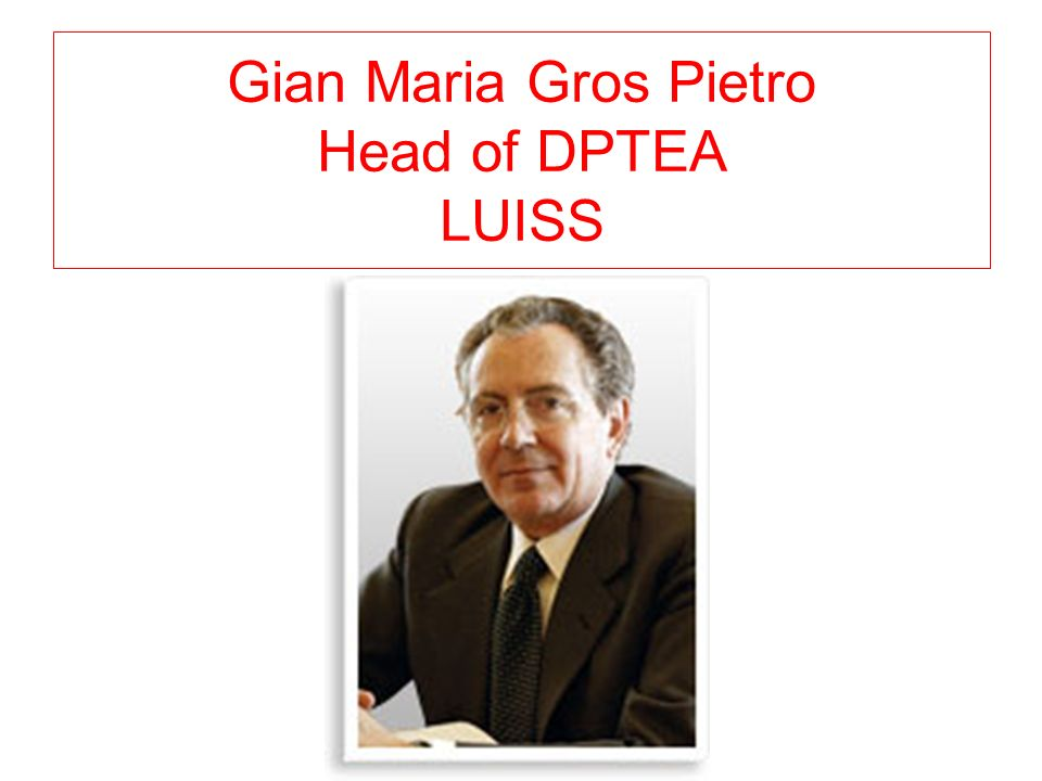 Gian Maria Gros Pietro Head of DPTEA LUISS