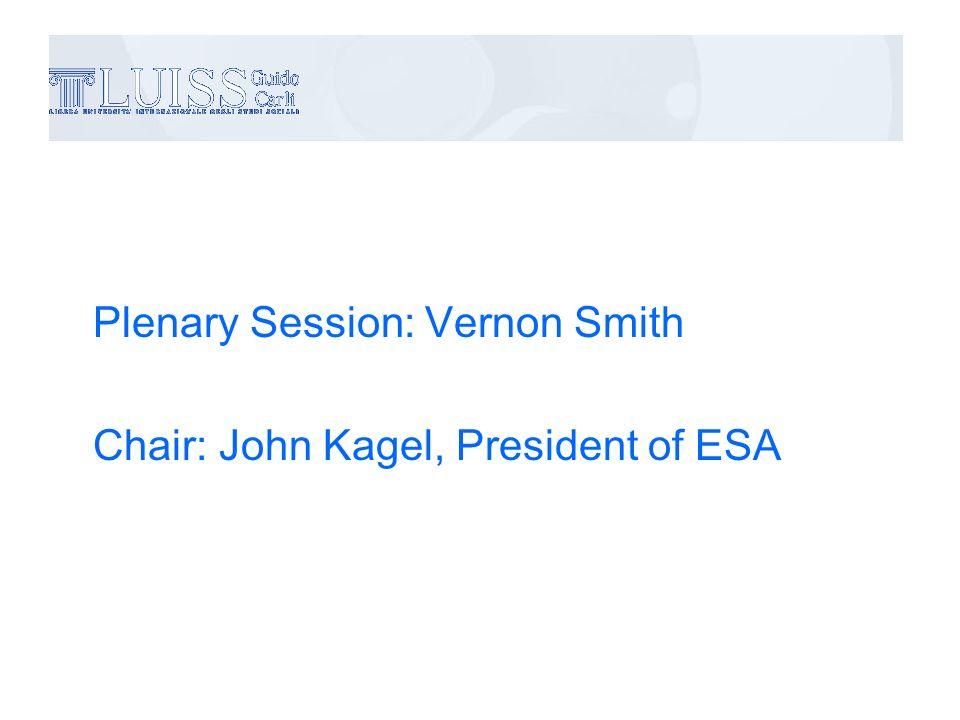 Plenary Session: Vernon Smith Chair: John Kagel, President of ESA