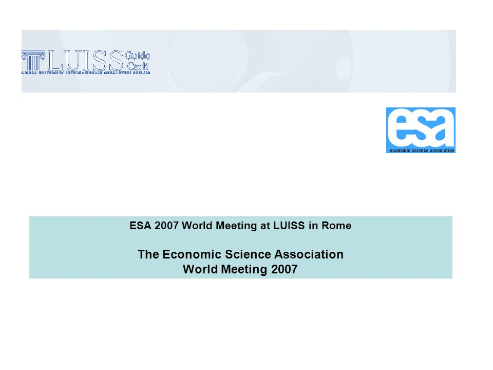ESA 2007 World Meeting at LUISS in Rome The Economic Science Association World Meeting 2007