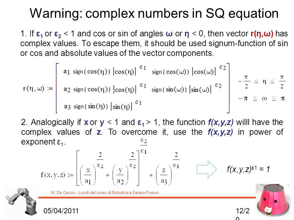 M. De Cecco - Lucidi del corso di Robotica e Sensor Fusion Warning: complex numbers in SQ equation 1. If ε 1 or ε 2 < 1 and cos or sin of angles ω or