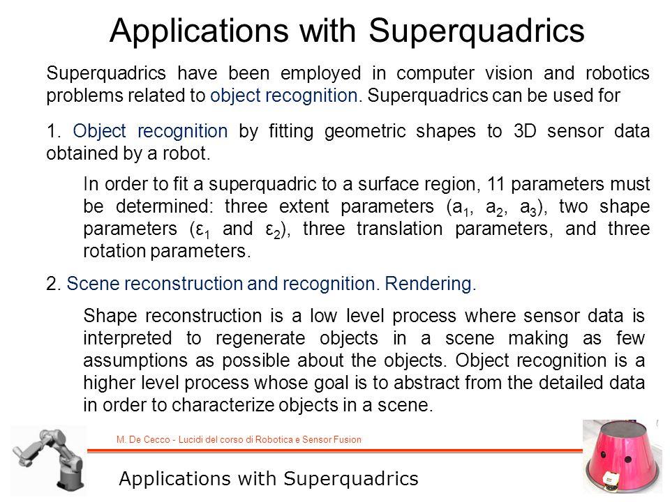 M. De Cecco - Lucidi del corso di Robotica e Sensor Fusion Applications with Superquadrics Superquadrics have been employed in computer vision and rob