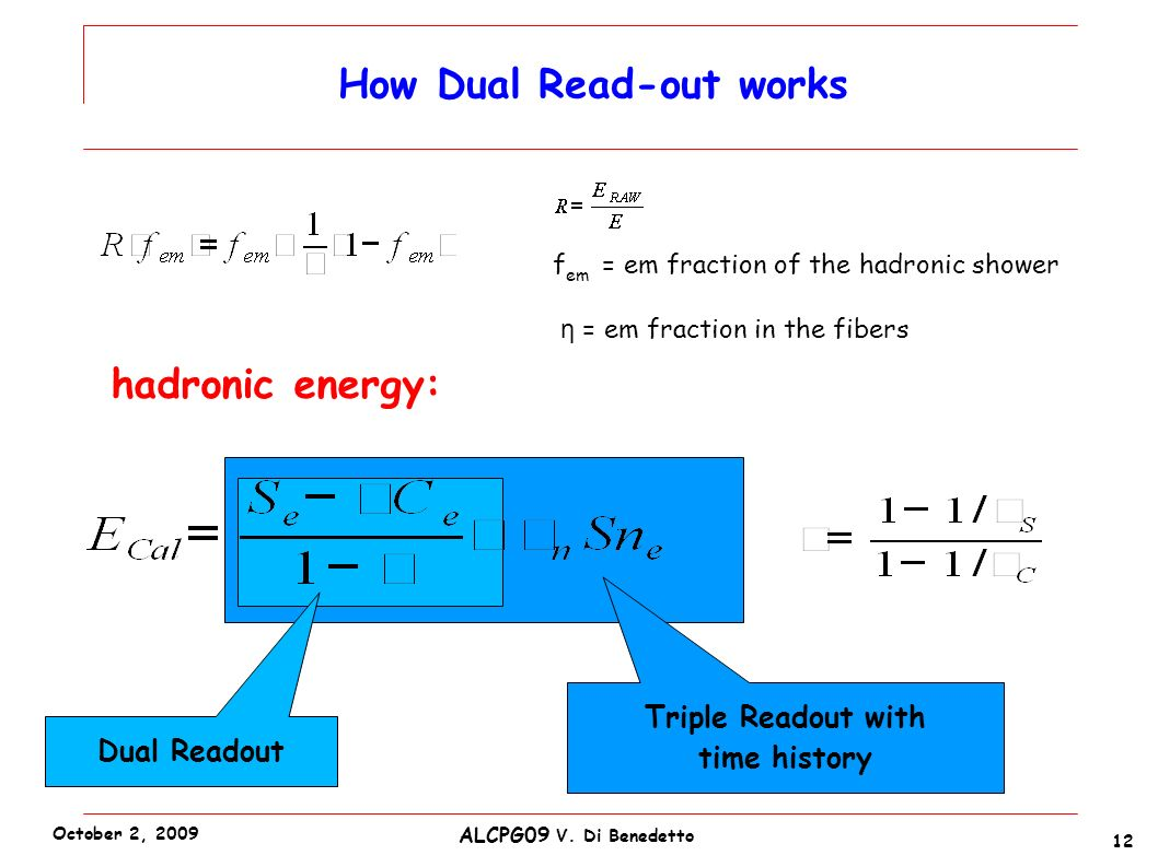 hadronic energy: f em = em fraction of the hadronic shower η = em fraction in the fibers Dual Readout Triple Readout with time history How Dual Read-o