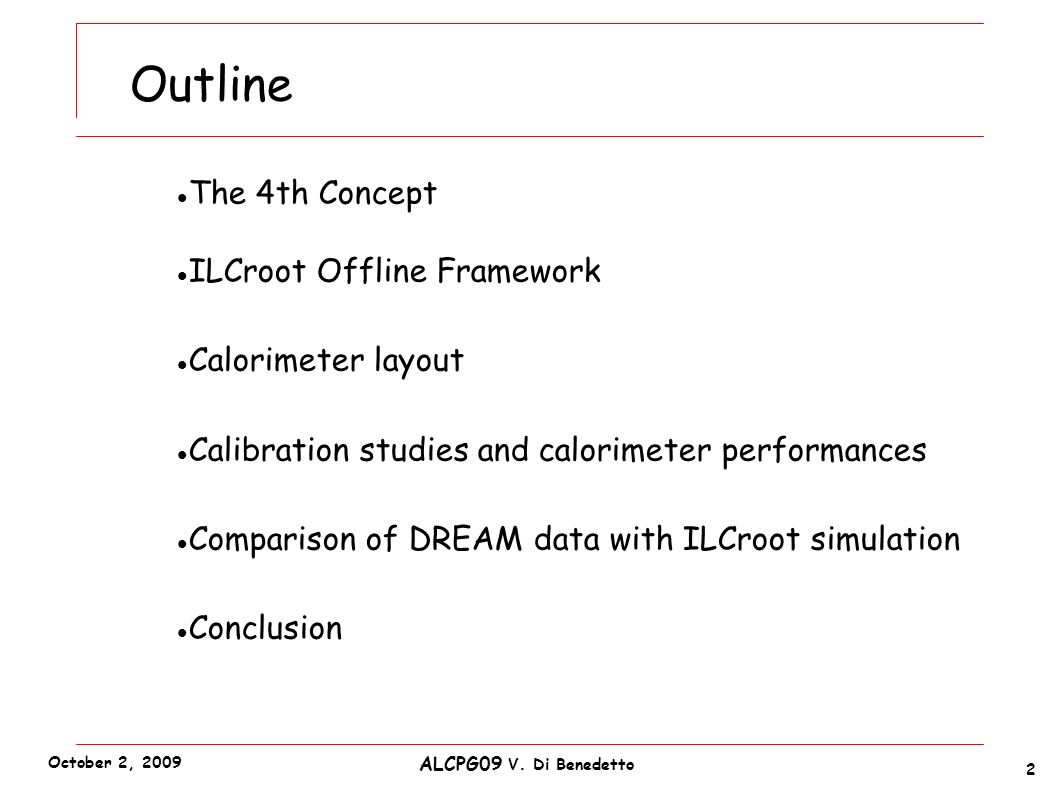 Outline The 4th Concept ILCroot Offline Framework Calorimeter layout Calibration studies and calorimeter performances Comparison of DREAM data with IL