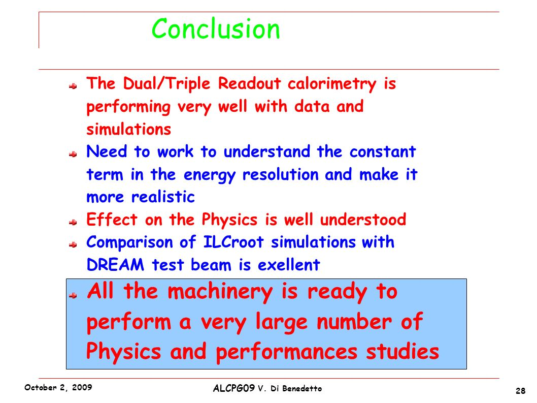 Conclusion The Dual/Triple Readout calorimetry is performing very well with data and simulations Need to work to understand the constant term in the e
