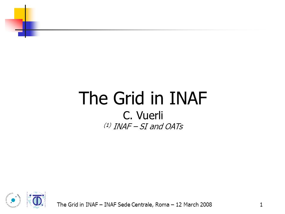 The Grid in INAF – INAF Sede Centrale, Roma – 12 March 2008 2 Outline INAF and Grid: short history GRID.IT, DRACO, SCoPE (G.