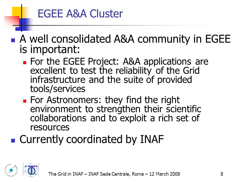 The Grid in INAF – INAF Sede Centrale, Roma – 12 March 2008 9 EGEE A&A Cluster Italy Federation – 18 PM Simulations of the Planck mission G.