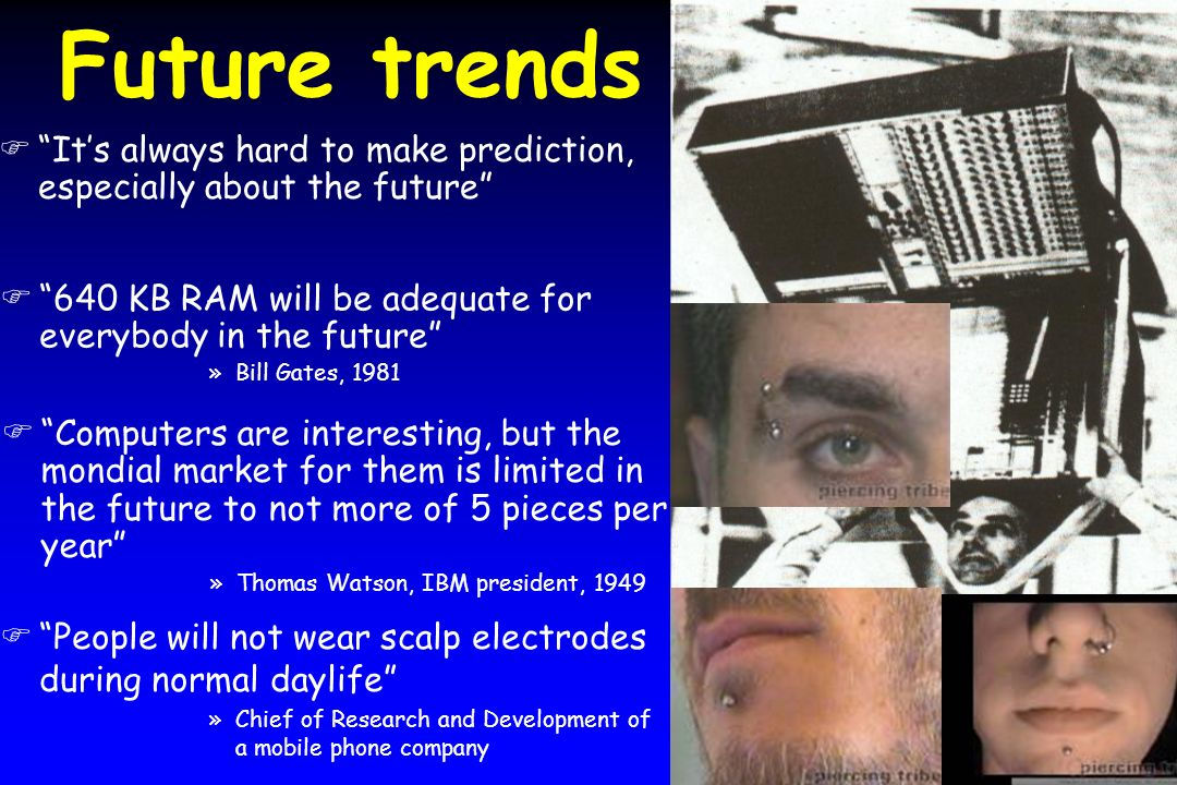 Future trends F640 KB RAM will be adequate for everybody in the future »Bill Gates, 1981 FIts always hard to make prediction, especially about the fut