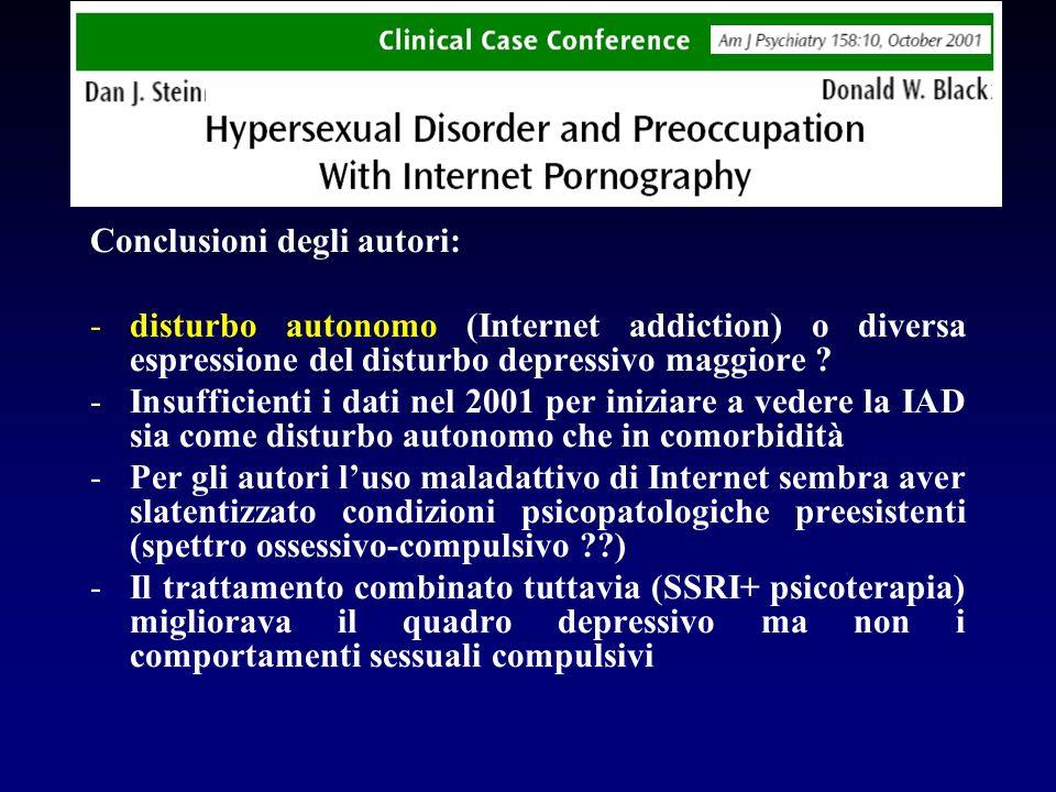 Conclusioni degli autori: -disturbo autonomo (Internet addiction) o diversa espressione del disturbo depressivo maggiore ? -Insufficienti i dati nel 2