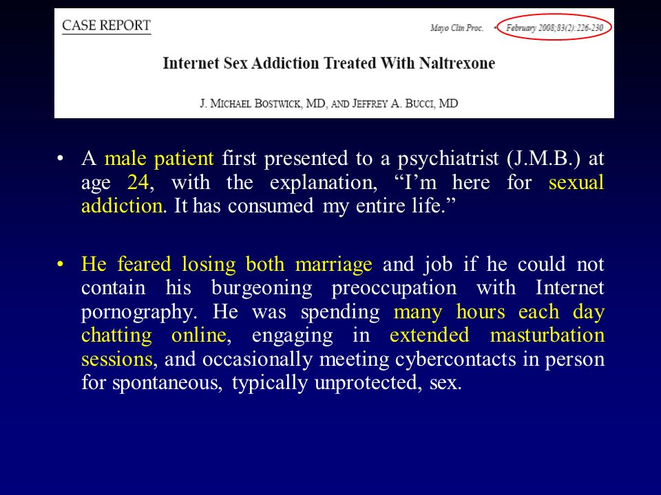 A male patient first presented to a psychiatrist (J.M.B.) at age 24, with the explanation, Im here for sexual addiction. It has consumed my entire lif