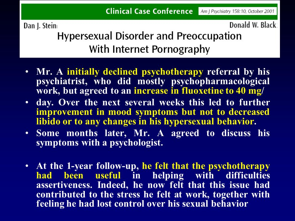 A male patient first presented to a psychiatrist (J.M.B.) at age 24, with the explanation, Im here for sexual addiction.