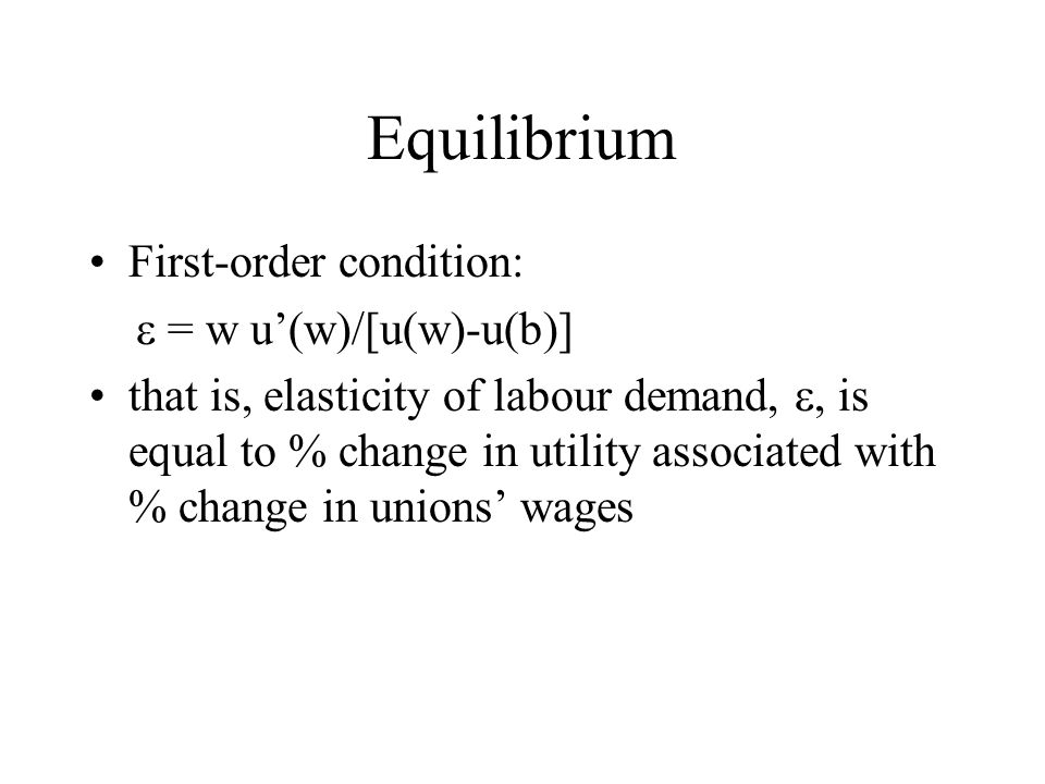 Equilibrium First-order condition: = w u(w)/[u(w)-u(b)] that is, elasticity of labour demand,, is equal to % change in utility associated with % chang
