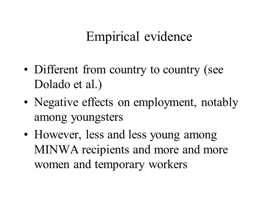 Empirical evidence Different from country to country (see Dolado et al.) Negative effects on employment, notably among youngsters However, less and less young among MINWA recipients and more and more women and temporary workers