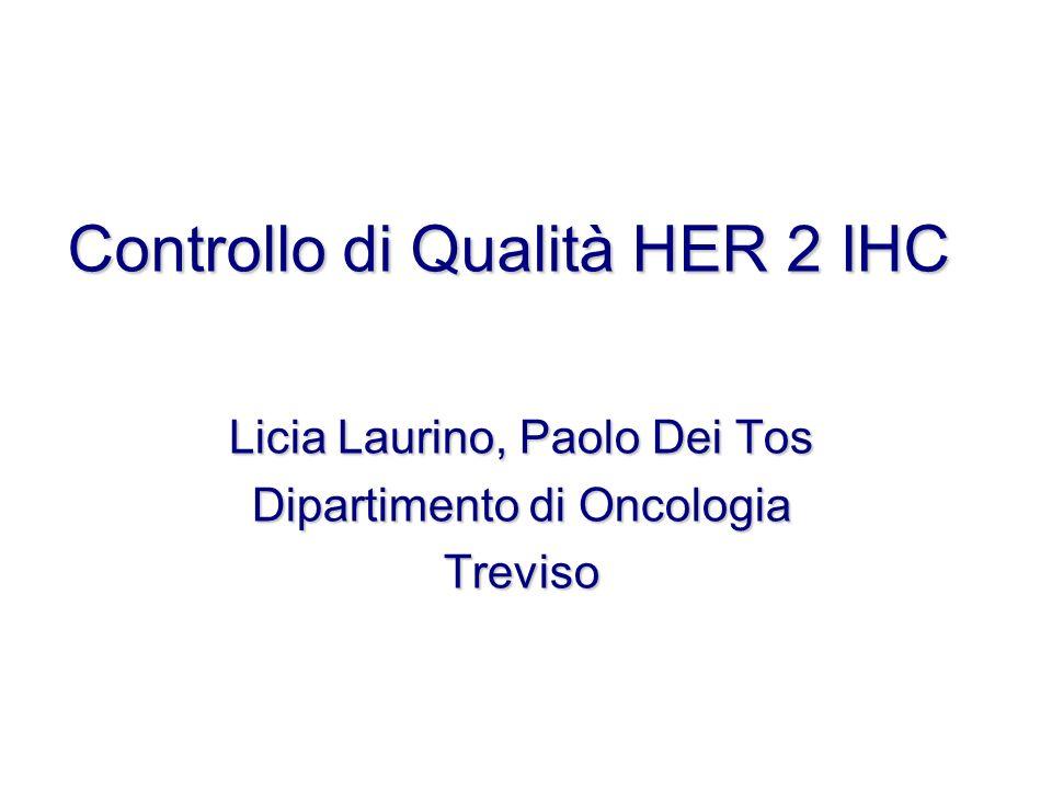 Controllo di Qualità HER 2 IHC Licia Laurino, Paolo Dei Tos Dipartimento di Oncologia Treviso