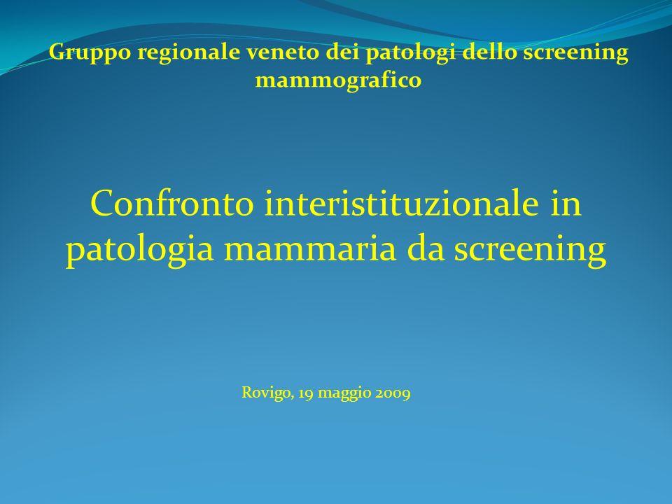 Gruppo regionale veneto dei patologi dello screening mammografico Rovigo, 19 maggio 2009 Confronto interistituzionale in patologia mammaria da screening