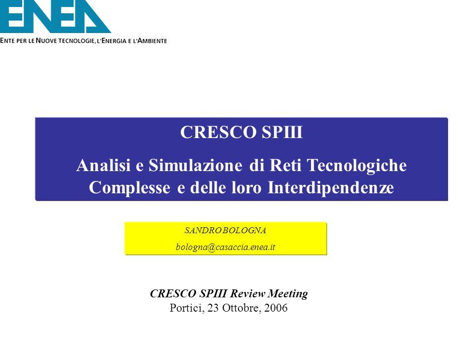CRESCO SPIII Analisi e Simulazione di Reti Tecnologiche Complesse e delle loro Interdipendenze SANDRO BOLOGNA bologna@casaccia.enea.it CRESCO SPIII Re