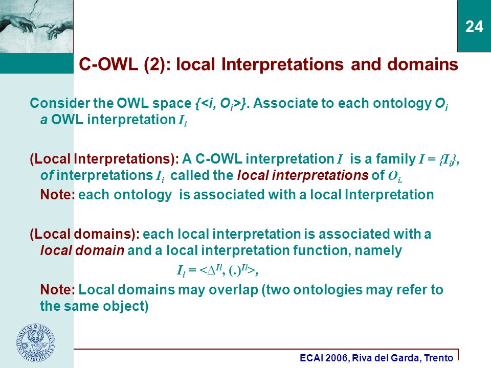 ECAI 2006, Riva del Garda, Trento 24 C-OWL (2): local Interpretations and domains Consider the OWL space { }.