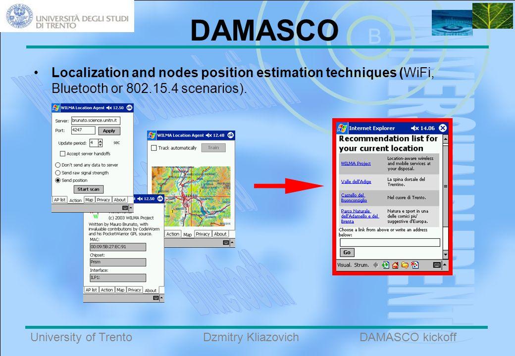 B University of TrentoDAMASCO kickoffDzmitry Kliazovich DAMASCO Localization and nodes position estimation techniques (WiFi, Bluetooth or 802.15.4 scenarios).