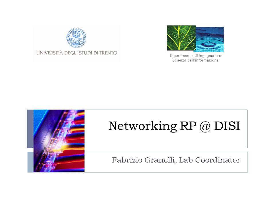 Networking RP @ DISI Fabrizio Granelli, Lab Coordinator Dipartimento di Ingegneria e Scienza dellinformazione
