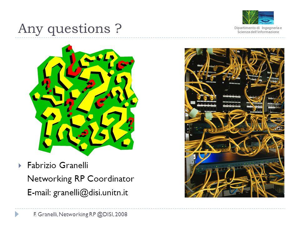 Dipartimento di Ingegneria e Scienza dellinformazione F. Granelli, Networking RP @DISI, 2008 Any questions ? Fabrizio Granelli Networking RP Coordinat