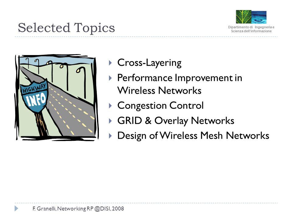 Dipartimento di Ingegneria e Scienza dellinformazione F. Granelli, Networking RP @DISI, 2008 Selected Topics Cross-Layering Performance Improvement in