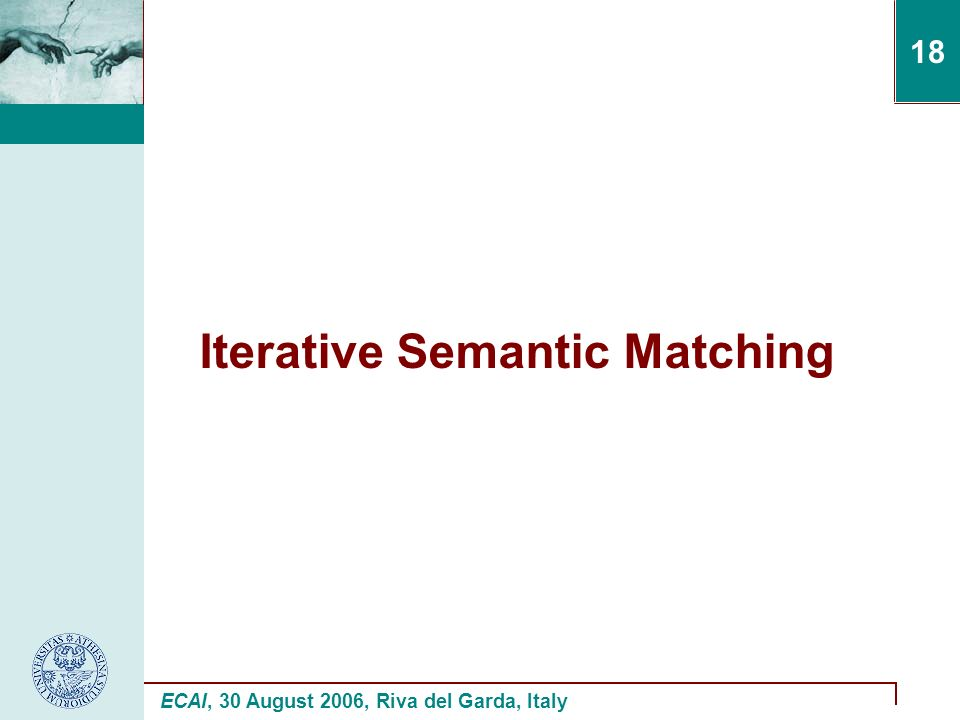 ECAI, 30 August 2006, Riva del Garda, Italy 18 Iterative Semantic Matching