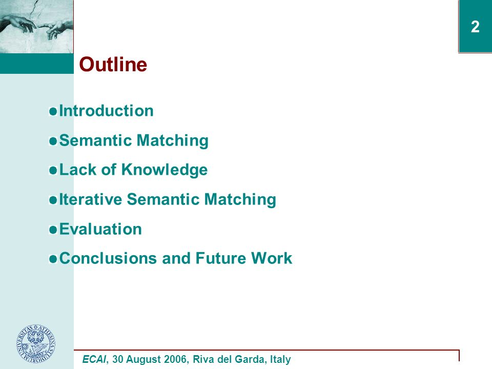 ECAI, 30 August 2006, Riva del Garda, Italy 2 Outline Introduction Semantic Matching Lack of Knowledge Iterative Semantic Matching Evaluation Conclusions and Future Work