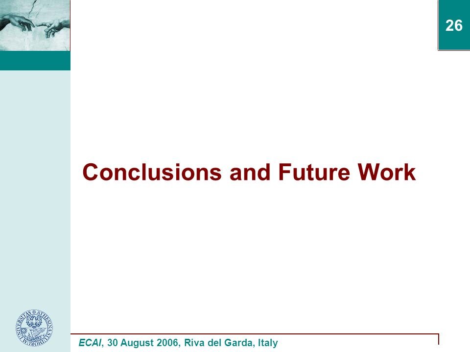 ECAI, 30 August 2006, Riva del Garda, Italy 26 Conclusions and Future Work