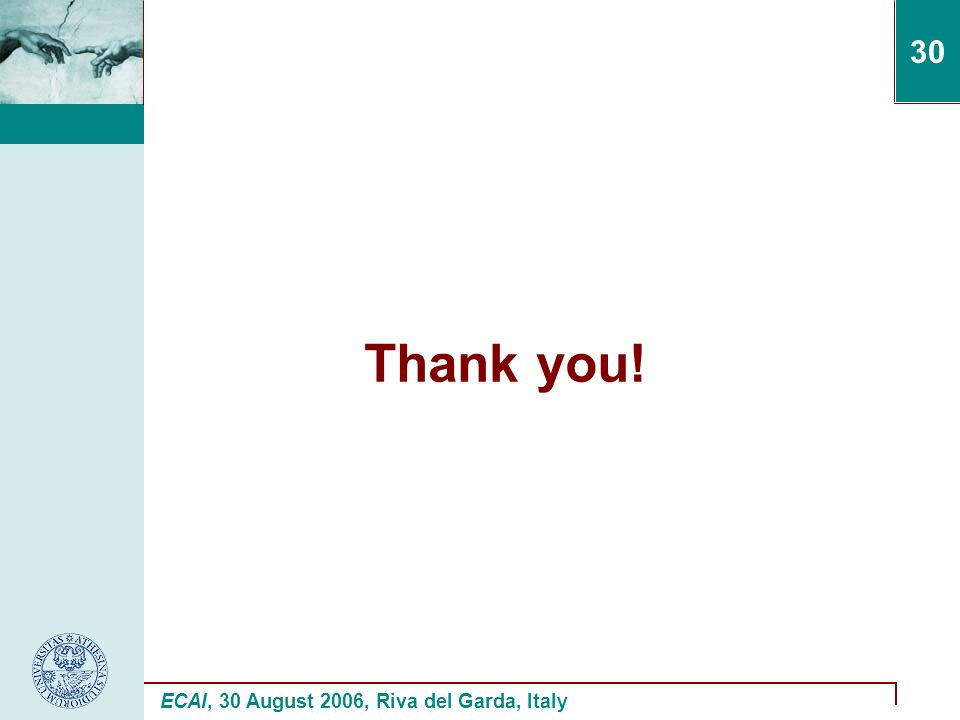 ECAI, 30 August 2006, Riva del Garda, Italy 30 Thank you!