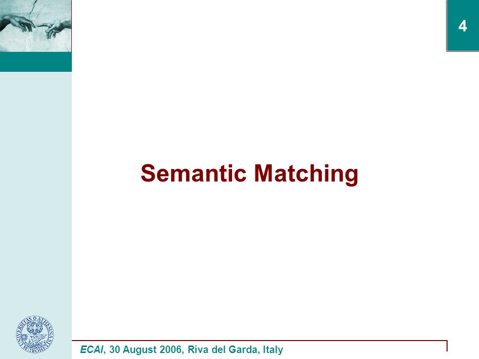 ECAI, 30 August 2006, Riva del Garda, Italy 4 Semantic Matching