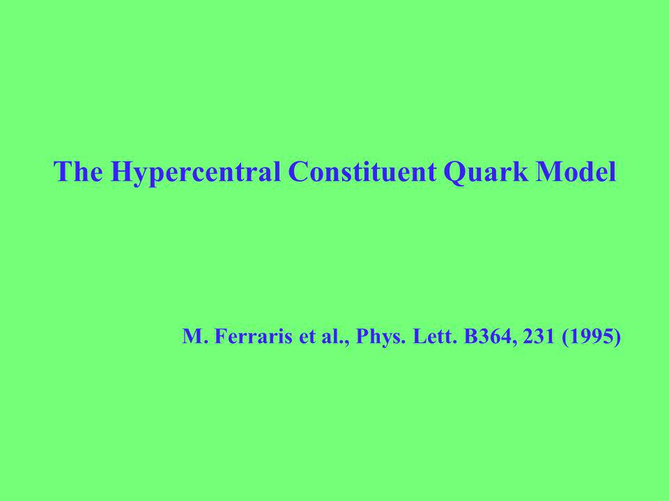 The Hypercentral Constituent Quark Model M. Ferraris et al., Phys. Lett. B364, 231 (1995)