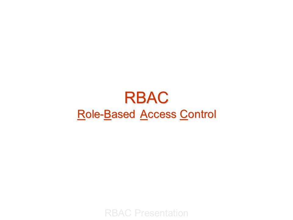 RBAC Presentation RBAC Role-Based Access Control
