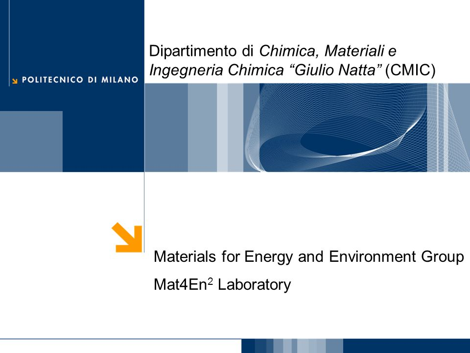 Materials for Energy and Environment Group Mat4En 2 Laboratory Dipartimento di Chimica, Materiali e Ingegneria Chimica Giulio Natta (CMIC)