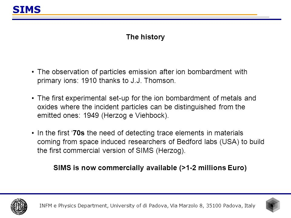 INFM e Physics Department, University of di Padova, Via Marzolo 8, 35100 Padova, Italy SIMS The history The observation of particles emission after io