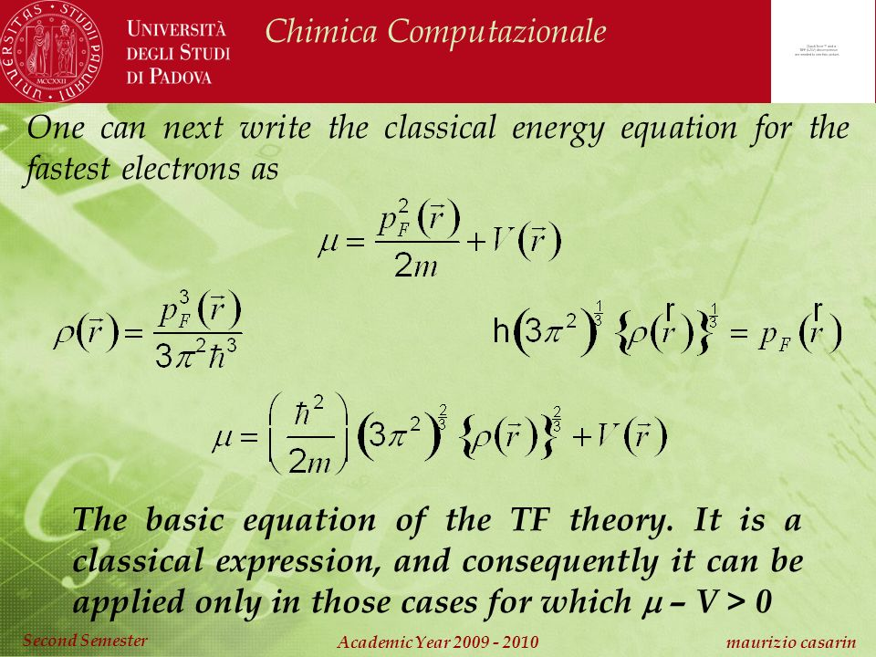 Chimica Computazionale Academic Year maurizio casarin Second Semester One can next write the classical energy equation for the fastest electrons as The basic equation of the TF theory.