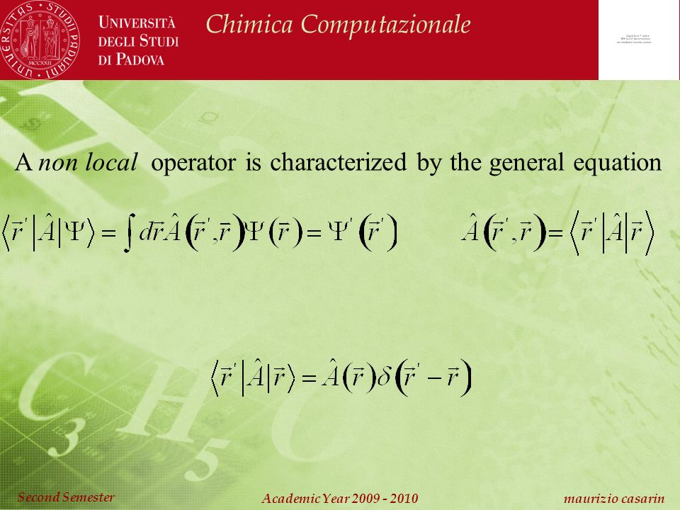Chimica Computazionale Academic Year 2009 - 2010 maurizio casarin Second Semester A non local operator is characterized by the general equation