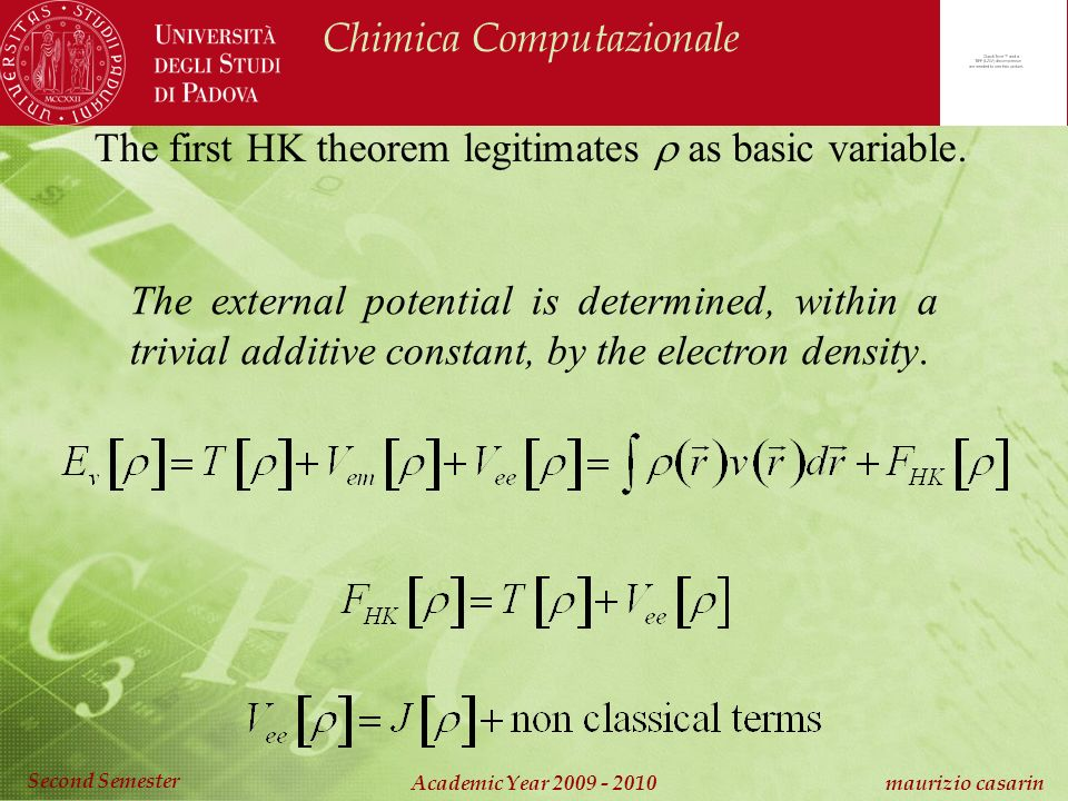 Chimica Computazionale Academic Year 2009 - 2010 maurizio casarin Second Semester The first HK theorem legitimates as basic variable.
