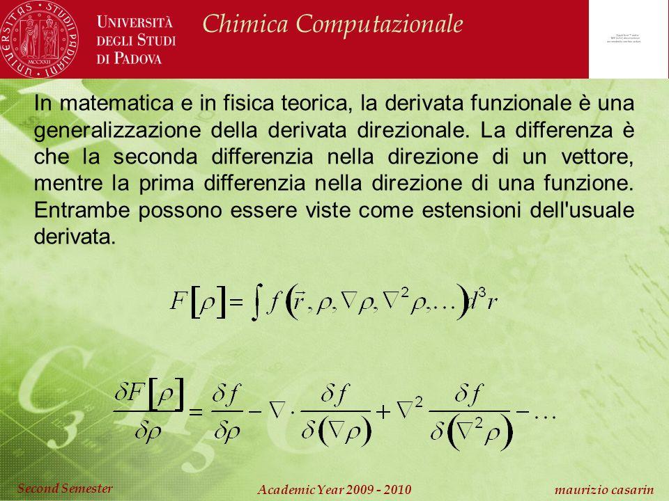 Chimica Computazionale Academic Year 2009 - 2010 maurizio casarin Second Semester In matematica e in fisica teorica, la derivata funzionale è una generalizzazione della derivata direzionale.