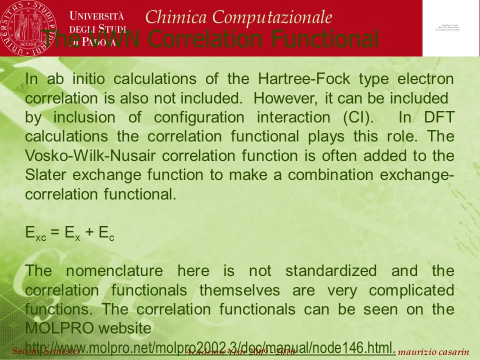Chimica Computazionale Academic Year maurizio casarin Second Semester The VWN Correlation Functional In ab initio calculations of the Hartree-Fock type electron correlation is also not included.