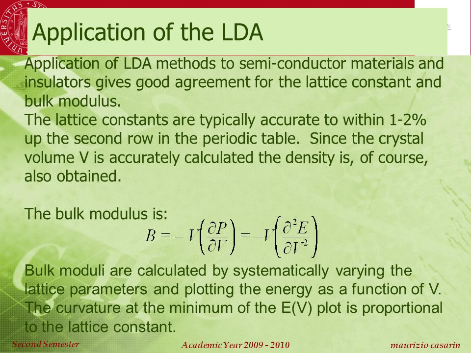 Chimica Computazionale Academic Year maurizio casarin Second Semester Application of the LDA Application of LDA methods to semi-conductor materials and insulators gives good agreement for the lattice constant and bulk modulus.