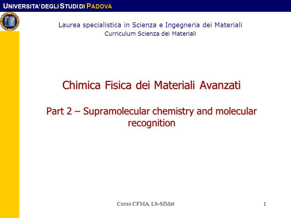U NIVERSITA DEGLI S TUDI DI P ADOVA Corso CFMA. LS-SIMat1 Chimica Fisica dei Materiali Avanzati Part 2 – Supramolecular chemistry and molecular recogn