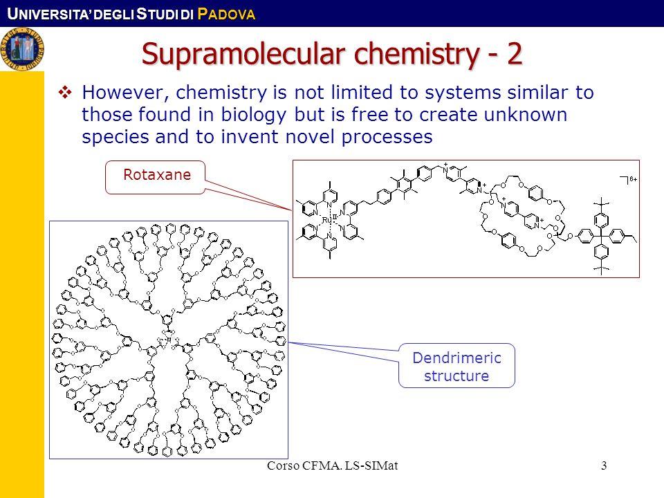 U NIVERSITA DEGLI S TUDI DI P ADOVA Corso CFMA. LS-SIMat3 Supramolecular chemistry - 2 However, chemistry is not limited to systems similar to those f