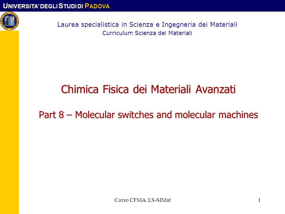 U NIVERSITA DEGLI S TUDI DI P ADOVA Corso CFMA. LS-SIMat1 Chimica Fisica dei Materiali Avanzati Part 8 – Molecular switches and molecular machines Lau