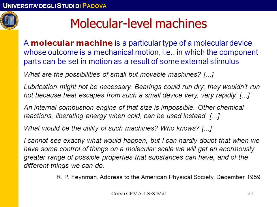 U NIVERSITA DEGLI S TUDI DI P ADOVA Corso CFMA. LS-SIMat21 Molecular-level machines A molecular machine is a particular type of a molecular device who
